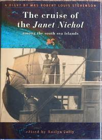 The Cruise of the Janet Nichol Among the South Sea Islands : A Diary by Mrs. Robert Louis Stevenson