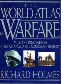 The World Atlas of Warfare: Military Innovations That Changed the Course of History