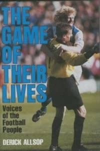 The Game of Their Lives: Voices of the Football People by  Derick Allsop - First UK edition-first printing - from Alpha 2 Omega Books (SKU: 2511)