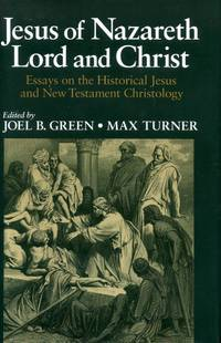 JESUS OF NAZARETH LORD AND CHRIST Essays on the Historical Jesus and New Testament Christology