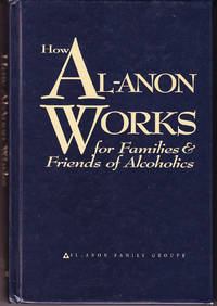 How Al-Anon Works: For Families & Friends of Alcoholics