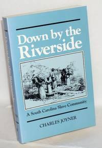 Down by the riverside; a South Carolina slave community