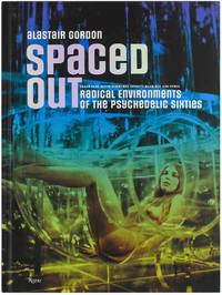 Spaced Out, Crash Pads, Hippie Communes, Infinity Machines, and other Radical Environments of the Radical Sixties