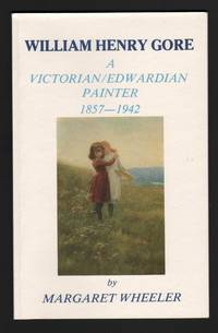William Henry Gore: A Victorian/Edwardian Painter. 1857-1942. by WHEELER, Margaret