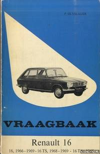 Vraagbaak voor uw Renault 16. Een complete handleiding voor de typen: 16, 1966-1969; 16 TS, 1968-1969; 16 TA, 1969
