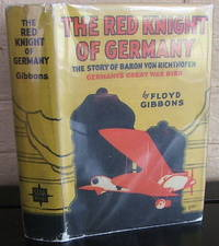 The Red Knight of Germany. The Story of Baron von Richthofen, Germany's Great War Bird. with Drawings by Clayton Knight