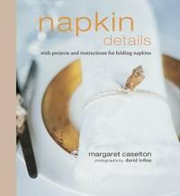 Napkin Details by  Margaret Caselton - Hardcover - 1999 - from Bookbarn International (SKU: 2028929)
