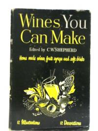image of Wines You Can Make: A Practical Handbook on How to Make Cheap and Delicious Wines in One's Own Home