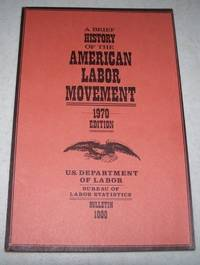 A Brief History of the American Labor Movement, 1970 Edition