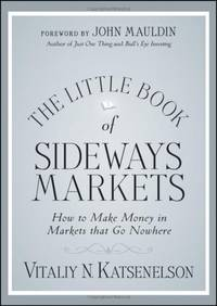 The Little Book of Sideways Markets: How to Make Money in Markets that Go Nowhere (Little Books....