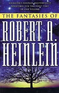 The Fantasies of Robert A. Heinlein by Robert A. Heinlein - 2002
