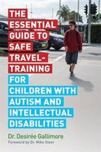The Essential Guide to Safe Travel-Training for Children with Autism and Intellectual Disabilities