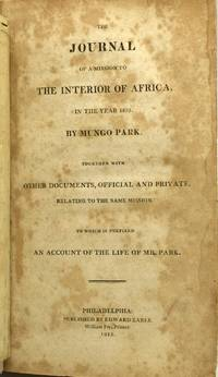 THE JOURNAL OF A MISSION TO THE INTERIOR OF AFRICA, IN THE YEAR 1805.  TOGETHER WITH OTHER DOCUMENTS, OFFICIAL AND PRIVATE, RELATING TO THE SAME MISSION.  TO WHICH IS PREFIXED AN ACCOUNT OF THE LIFE OF MR. PARK