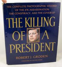 The Killing of a President: The Complete Photographic Record of the JFK Assassination..