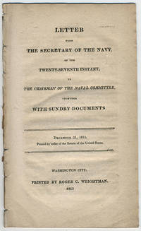 Letter from the Secretary of the Navy, of the twenty-seventh instant, to the chairman of the Naval Comittee, together with sundry documents. December 31, 1813. Printed by order of the Senate of the United States.