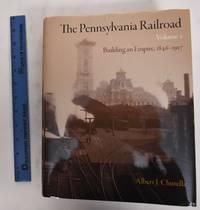 The Pennsylvania Railroad Volume I: Building an Empire, 1846-1917