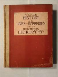 A Comlete History of the Lives and Robberies of the Most Notorious Highwaymen