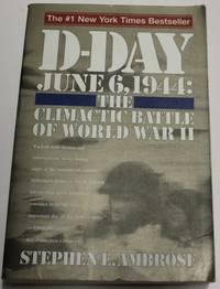 D-Day : June 6, 1944 - The Climactic Battle of World War II