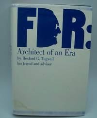 FDR: Architect of an Era by Rexford G. Tugwell - First Edition - 1967 - from Easy Chair Books (SKU: 176197)