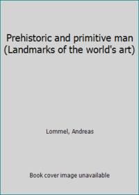 Prehistoric and primitive man Landmarks of the world's art