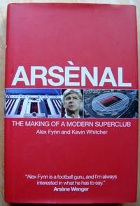 ARSENAL : The Making of a Modern Superclub. Triple Signed : Alan Smith and the 2 Authors by Alex Fynn : Kevin Whitcher - Signed First Edition - 2008 - from greaves-leaves and Biblio.com
