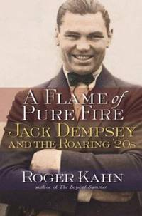 A Flame of Pure Fire : Jack Dempsey and the Roaring '20s
