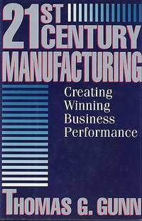 21st century manufacturing: creating winning business performance