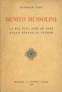 Benito Mussolini. La sua vita fino ad oggi dalla strada al potere.