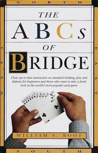 The ABCs of Bridge : Clear, up-To-Date Instruction on Standard Bidding, Play and Defense for...