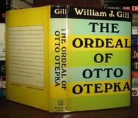 THE ORDEAL OF OTTO OTEPKA by  William J Gill - First Edition; First Printing - 1969 - from Rare Book Cellar and Biblio.com