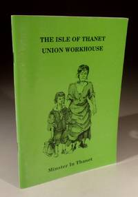 The Isle of Thanet Union Workhouse at Minster in Thanet - a Factual Account