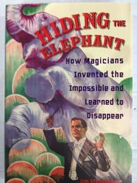 Hiding the Elephant - How magicians invented the impossible and learned to disappear.