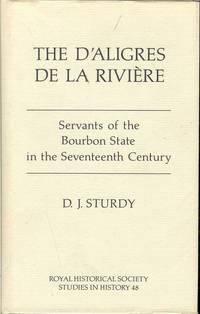 THE D'ALIGRES DE LA RIVIERE : SERVANTS OF THE BOURBON STATE IN THE  SEVENTEENTH CENTURY
