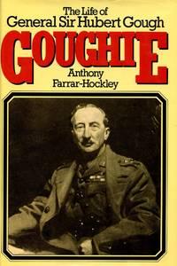 The Life of General Sir Hubert Gough: Goughie
