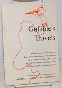 image of Gullible's travels, being an account, trustworthy in every detail of the author's voyage to the land of the mighty Swiss, who train all their young men in the ways of war and thereby, so it is said, ensure peace