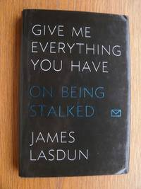 image of Give Me Everything You Have on Being Stalked
