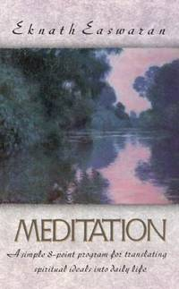 Meditation : A Simple Eight Point Program for Translating Spiritual Ideals into Daily Life