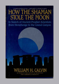 How the Shaman Stole the Moon: in Search of Ancient Prophet-Scientists  from Stonehenge to the Grand Canyon  -1st Edition/1st Printing
