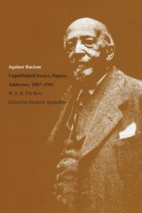 Against Racism : Unpublished Essays  Papers  Addresses  1887 1961