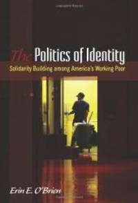 The Politics of Identity: Solidarity Building Among America's Working Poor (Suny Series in Public...