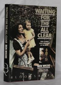 Waiting For The All Clear.  True Stories From Survivors of the Blitz