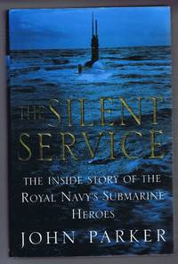 The Silent Service, The Inside Story of the Royal Navy's Submarine Heroes