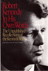 Robert Kennedy in His Own Words  The Unpublished Recollections of the  Kennedy Years