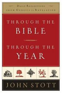 Through the Bible, Through the Year : Daily Reflections from Genesis to Revelation by John Stott - 2006