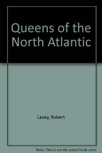 Queens of the North Atlantic by Lacey, Robert