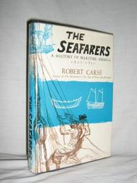The Seafarers, A History Of Maritime America 1620-1820 by  Robert Carse - 1st Edition - 1964 - from Brass DolphinBooks (SKU: 007815)
