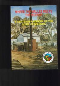 Where the Mallee Meets the Murray : a Centenary History of the Shire of Mildura