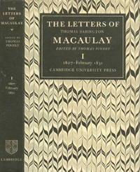 The Letters of Thomas Babington Macaulay Volume I 1807-February 1831