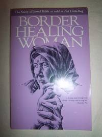 Border Healing Woman: The Story of Jewel Babb as Told to Pat Littledog