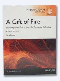 A Gift of Fire: Social, Legal, and Ethical Issues for Computing Technology